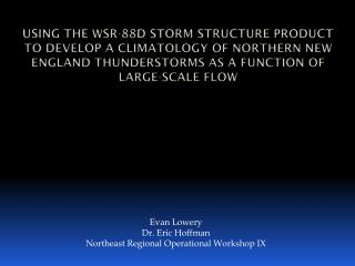 Evan Lowery Dr. Eric Hoffman Northeast Regional Operational Workshop IX