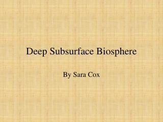 Deep Subsurface Biosphere