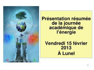 Présentation résumée de la journée académique de l'énergie Vendredi 15 février 2013 À Lunel