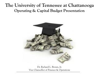 The University of Tennessee at Chattanooga Operating & Capital Budget Presentation