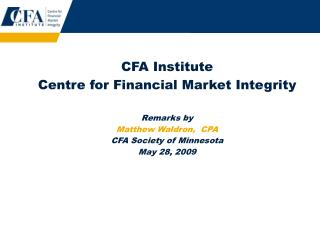 CFA Institute  Centre for Financial Market Integrity Remarks by Matthew Waldron,  CPA