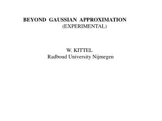 BEYOND GAUSSIAN  APPROXIMATION                              (EXPERIMENTAL)