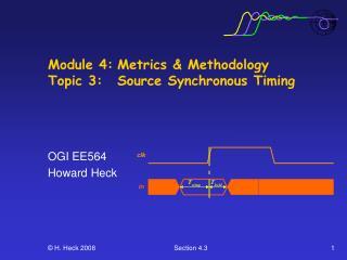 Module 4: Metrics  Methodology Topic 3:  Source Synchronous Timing