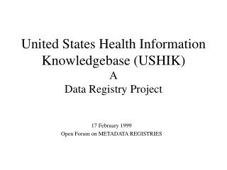 United States Health Information Knowledgebase USHIK A Data Registry Project