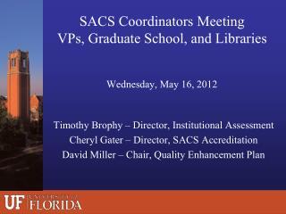 SACS Coordinators Meeting VPs, Graduate School, and Libraries Wednesday, May 16, 2012