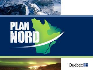 Le Plan Nord Faire le Nord ensemble Le chantier d'une génération