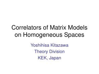 Correlators of Matrix Models on Homogeneous Spaces
