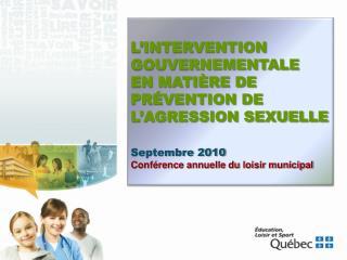 L'INTERVENTION GOUVERNEMENTALE EN MATIÈRE DE PRÉVENTION DE L'AGRESSION SEXUELLE Septembre 2010