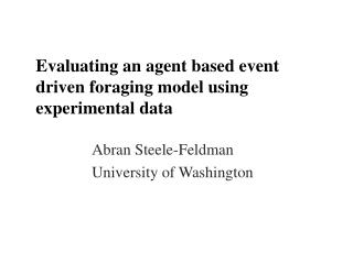 Evaluating an agent based event driven foraging model using experimental data
