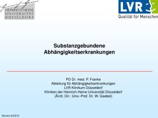 PD Dr. med. P. Franke Abteilung für Abhängigkeitserkrankungen LVR Klinikum Düsseldorf
