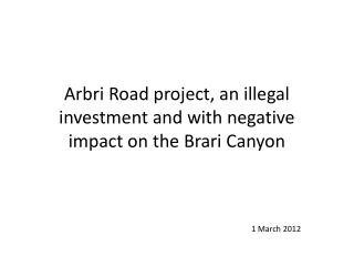 Arbri Road project, an illegal investment and with negative impact on the Brari Canyon