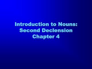 Introduction to Nouns: Second Declension Chapter 4