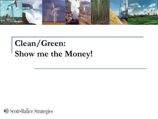 Clean/Green: Show me the Money!