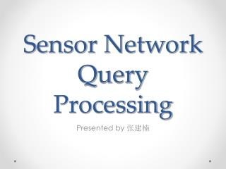 Sensor Network Query Processing