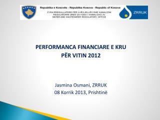 PERFORMANCA FINANCIARE E KRU  PËR VITIN 2012  Jasmina Osmani,  ZRRUK 08 Korrik  2013 ,  Prishtinë