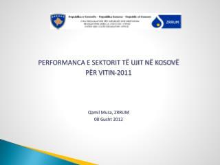 PERFORMANCA E SEKTORIT TË UJIT NË KOSOVË  PËR VITIN-2011 Qamil Musa, ZRRUM  0 8 G usht 2012