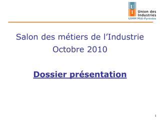 Salon des métiers de l'Industrie Octobre 2010 Dossier présentation