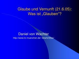 """Glaube und Vernunft (21.6.05):  Was ist """"Glauben""""?"""