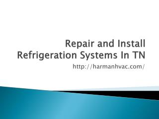 Repair and Install Refrigeration Systems