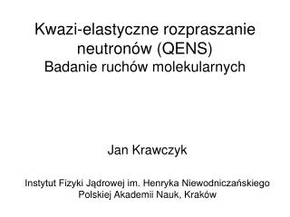 Kwazi-elastyczne rozpraszanie neutronów (QENS) Badanie ruchów molekularnych