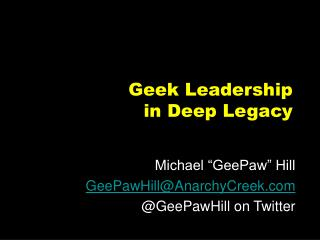 Geek Leadership in Deep Legacy