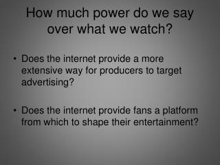How much power do we say over what we watch?