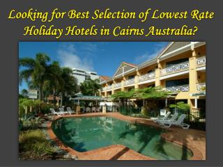 Looking for Best Selection of Lowest Rate Holiday Hotels