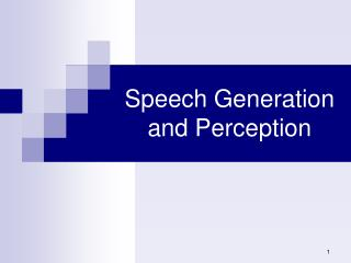 Speech Generation and Perception