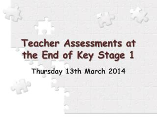 Teacher Assessments at the End of Key Stage 1
