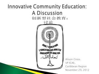 Alison Cross  VP ICAE,  Caribbean Region November 29, 2012