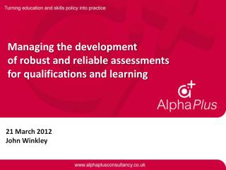 Managing the development of robust and reliable assessments for qualifications and learning
