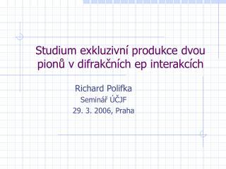 Studium exkluzivní produkce dvou pionů v difrakčních ep interakcích