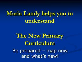 Maria Landy helps you to understand  The New Primary Curriculum