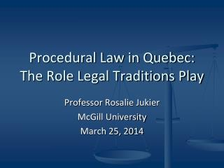 Procedural Law in Quebec:   The Role Legal Traditions Play