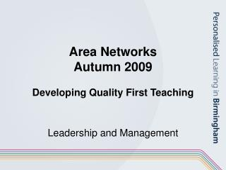 Area Networks Autumn 2009 Developing Quality First Teaching