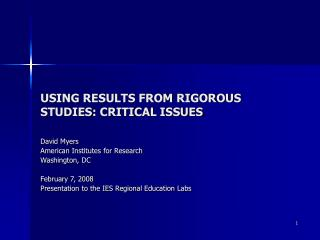 USING RESULTS FROM RIGOROUS STUDIES: CRITICAL ISSUES