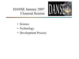 DANSE January 2007 Closeout Session