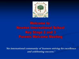 Welcome to  Newton International School Key Stage 2 and 3 Parents Welcome Meeting
