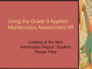 Using the Grade 9 Applied Mathematics Assessment IIR