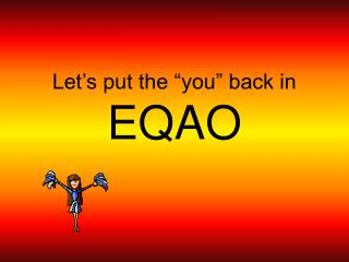 "Let's put the ""you"" back in  EQAO"