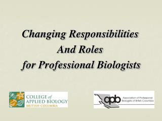 Changing Responsibilities And Roles   for Professional Biologists