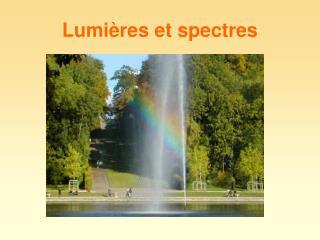 Lumi res et spectres