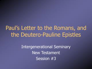 Paul's Letter to the Romans, and the Deutero-Pauline Epistles