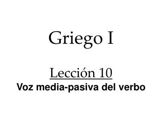 Griego I Lección 10 Voz media-pasiva del verbo