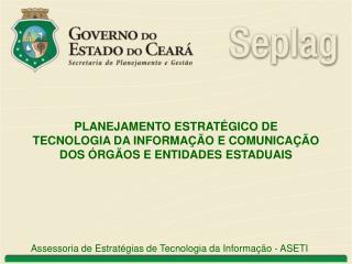 Assessoria de Estratégias de Tecnologia da Informação - ASETI