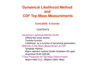 Dynamical Likelihood Method  and   CDF Top Mass Measurements  Corfu2005  K.Kondo