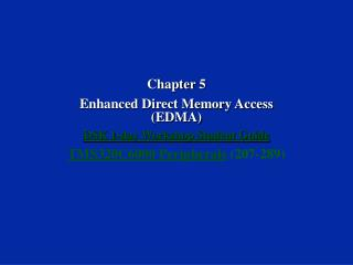 Chapter 5 Enhanced Direct Memory Access (EDMA) DSK 1-day Workshop Student Guide