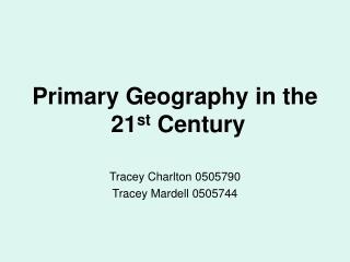Primary Geography in the  21 st  Century