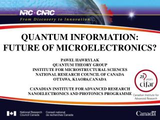 QUANTUM INFORMATION: FUTURE OF MICROELECTRONICS? PAWEL HAWRYLAK QUANTUM THEORY GROUP