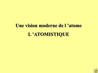 Une vision moderne de l  atome L  ATOMISTIQUE